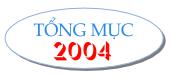 [ Tổng mục 2004 ]